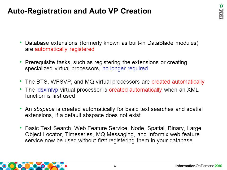 44 Auto-Registration and Auto VP Creation Database extensions (formerly known as built-in DataBlade modules) are automatically registered Prerequisite