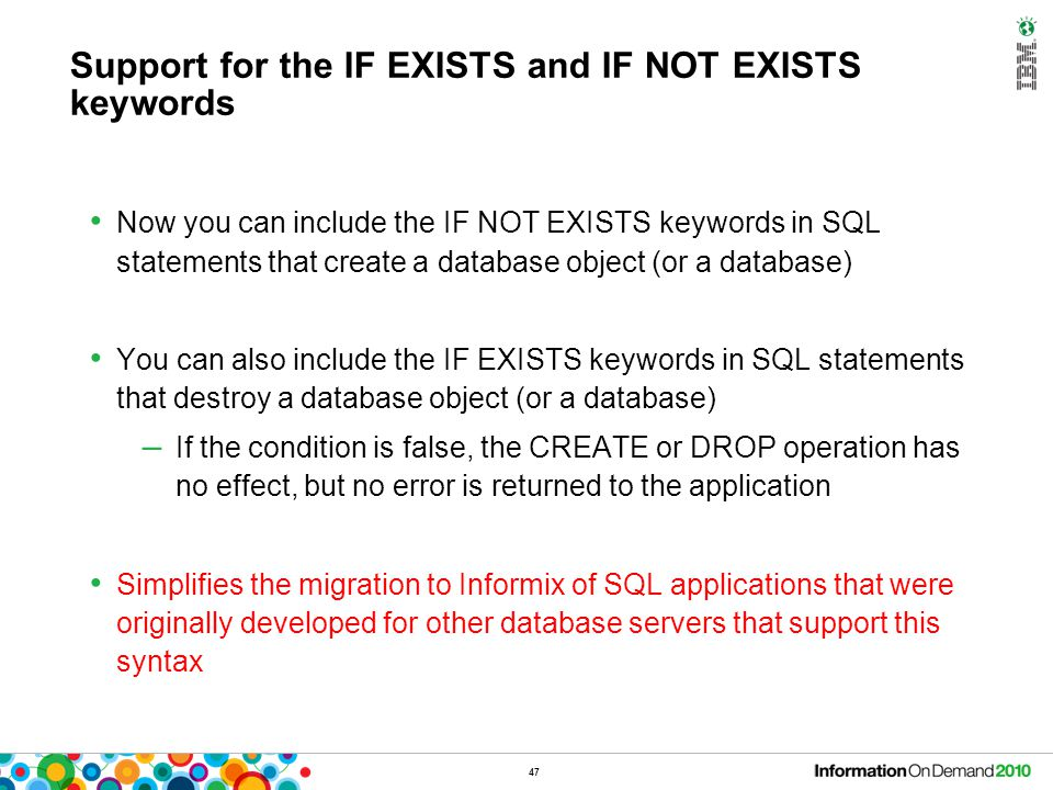 47 Support for the IF EXISTS and IF NOT EXISTS keywords Now you can include the IF NOT EXISTS keywords in SQL statements that create a database object