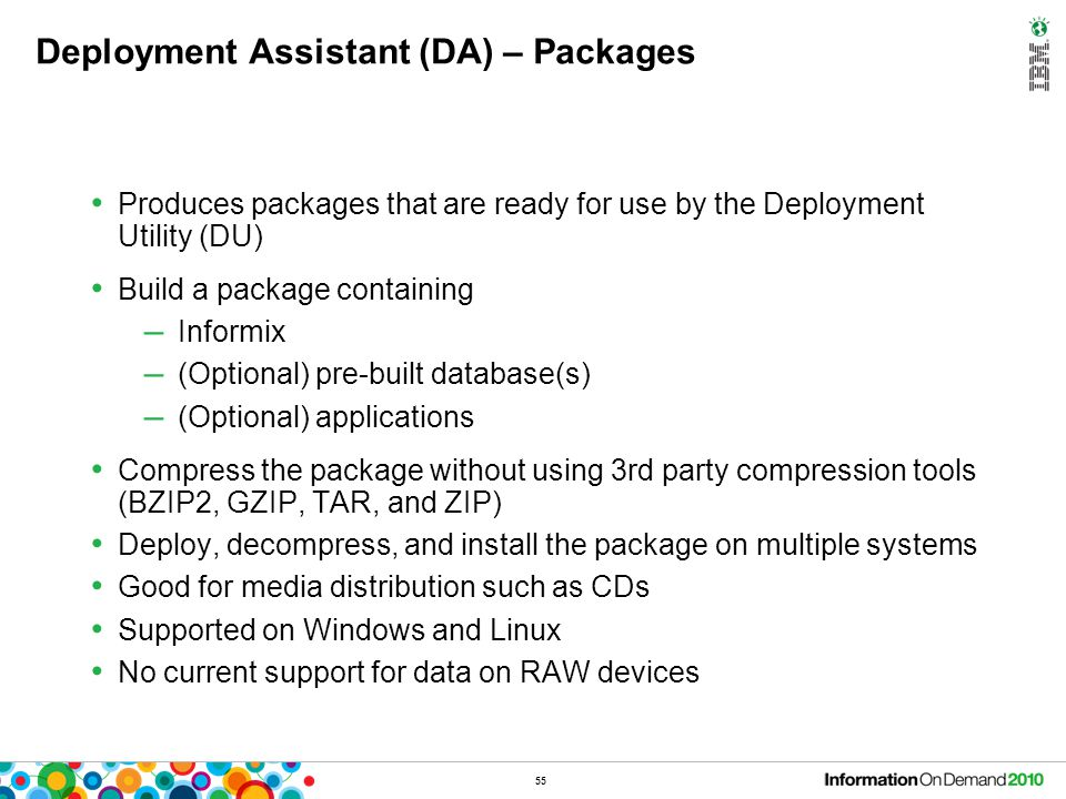 55 Deployment Assistant (DA) – Packages Produces packages that are ready for use by the Deployment Utility (DU) Build a package containing – Informix