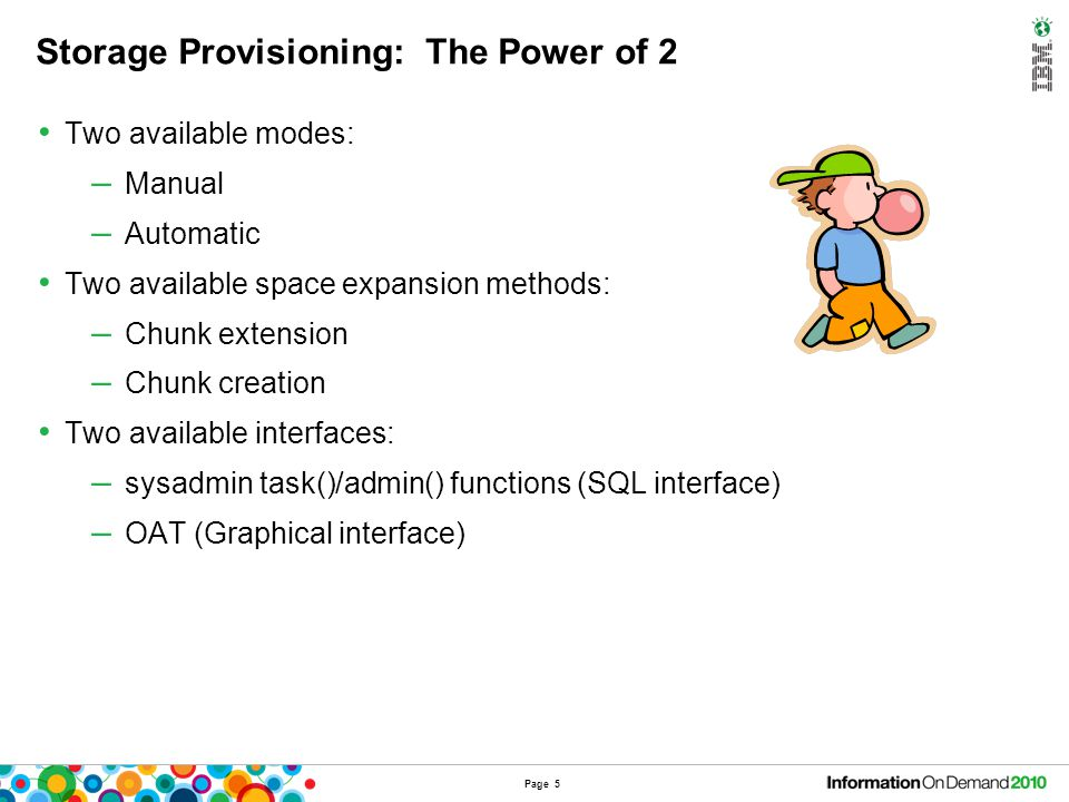 Storage Provisioning: The Power of 2 Two available modes: – Manual – Automatic Two available space expansion methods: – Chunk extension – Chunk creati