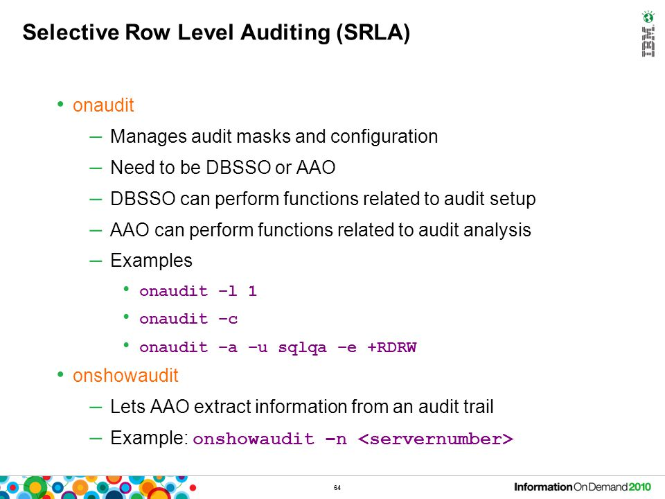 64 Selective Row Level Auditing (SRLA) onaudit – Manages audit masks and configuration – Need to be DBSSO or AAO – DBSSO can perform functions related