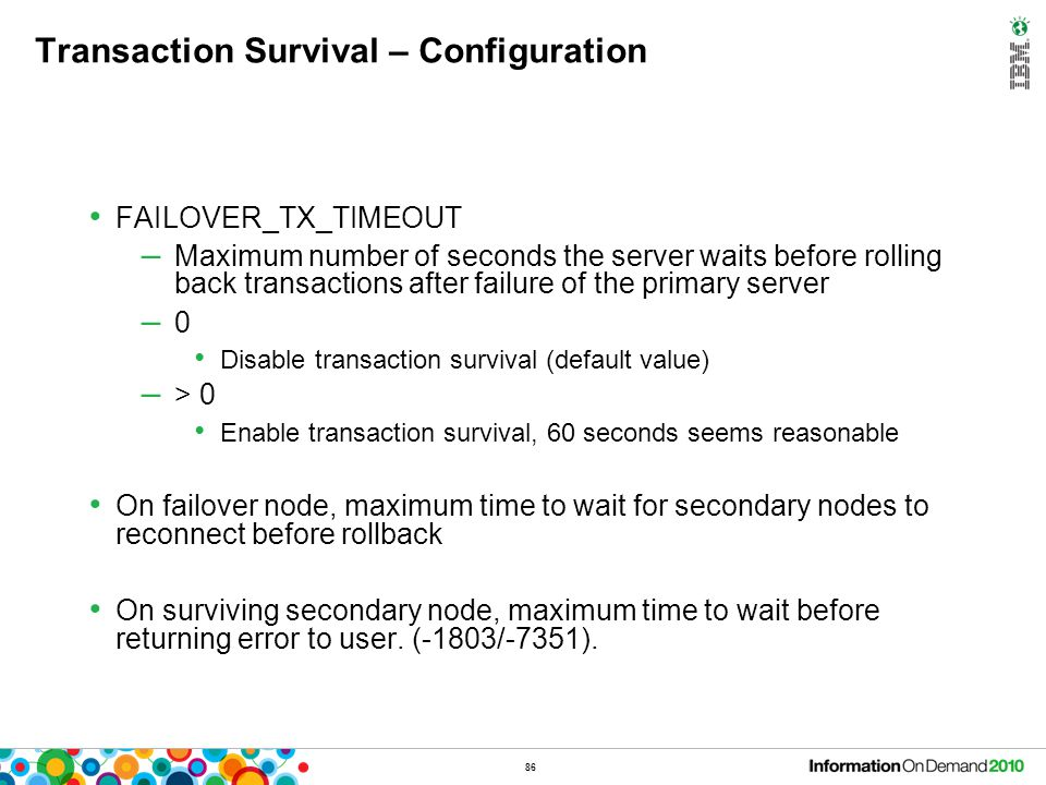 86 Transaction Survival – Configuration FAILOVER_TX_TIMEOUT – Maximum number of seconds the server waits before rolling back transactions after failur