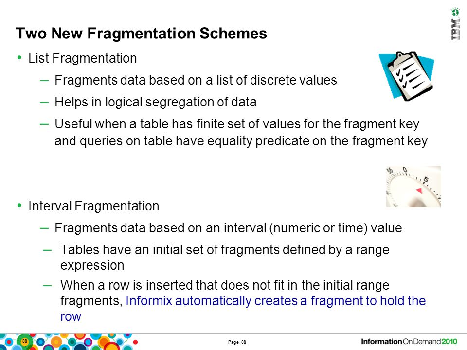 Two New Fragmentation Schemes List Fragmentation – Fragments data based on a list of discrete values – Helps in logical segregation of data – Useful w