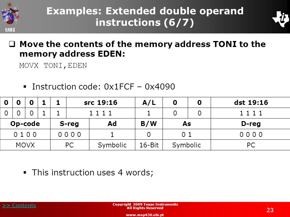 UBI >> Contents 23 Copyright 2009 Texas Instruments All Rights Reserved www.msp430.ubi.pt Examples: Extended double operand instructions (6/7)  Move