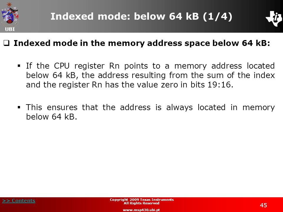UBI >> Contents 45 Copyright 2009 Texas Instruments All Rights Reserved www.msp430.ubi.pt Indexed mode: below 64 kB (1/4)  Indexed mode in the memory