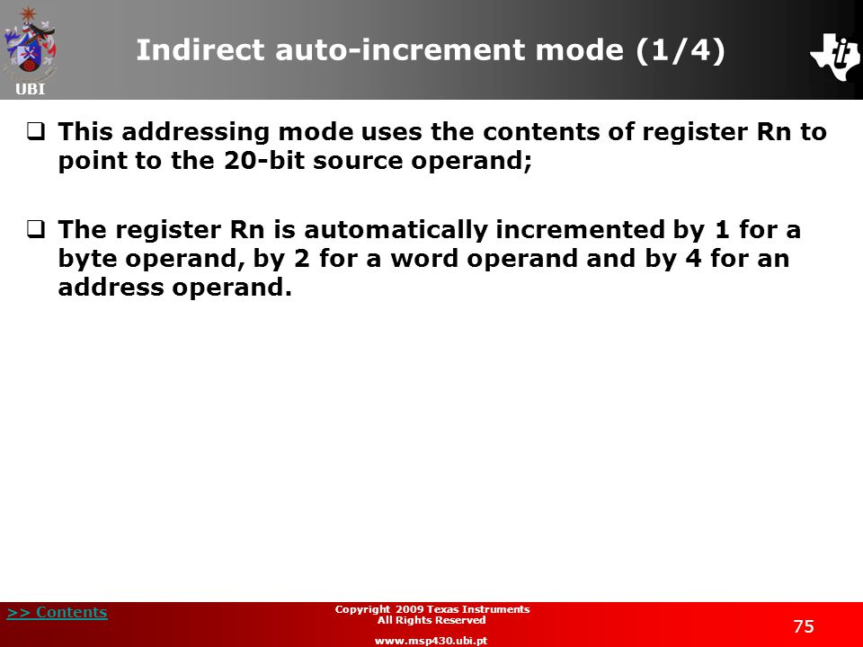 UBI >> Contents 75 Copyright 2009 Texas Instruments All Rights Reserved www.msp430.ubi.pt Indirect auto-increment mode (1/4)  This addressing mode us