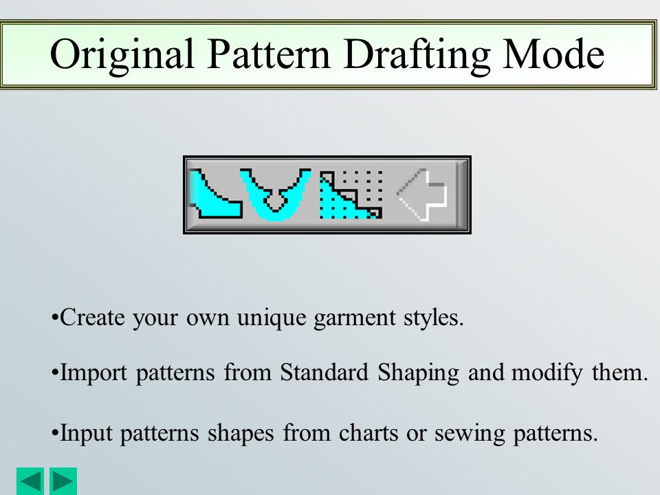 Standard Garment Styling Mode Used to create a basic garment shape from existing templates. Create personalized measurement charts and apply to templa
