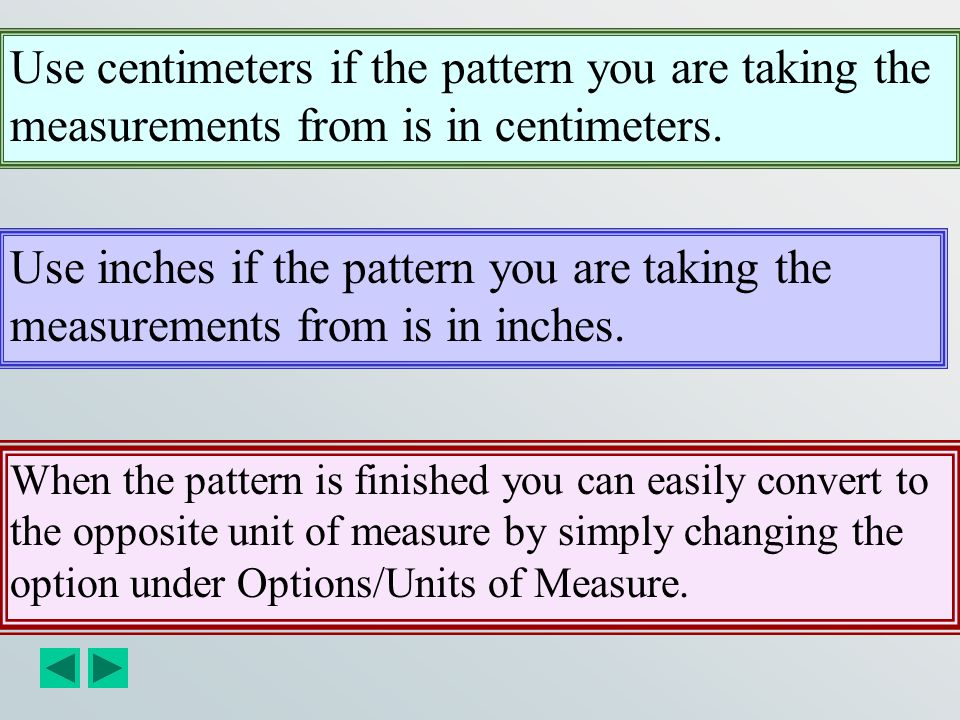 Files saved in inches, if opened when the program is set to centimeters, will automatically be changed to metric measurements, and vice versa. Things