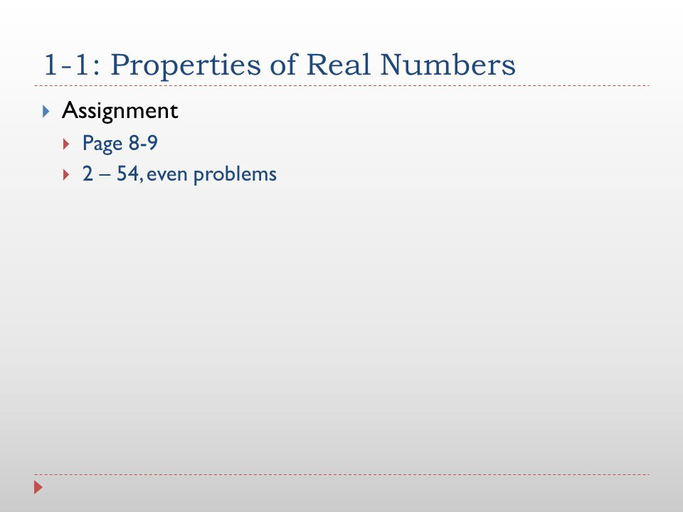 1-1: Properties of Real Numbers  Assignment  Page 8-9  2 – 54, even problems