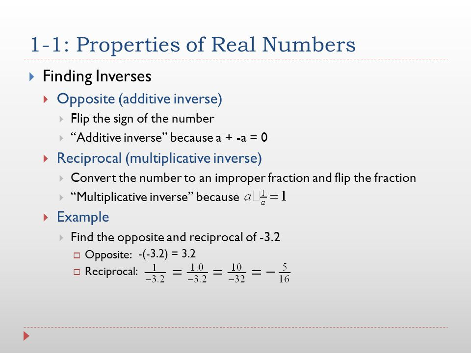 """1-1: Properties of Real Numbers  Finding Inverses  Opposite (additive inverse)  Flip the sign of the number  """"Additive inverse"""" because a + -a = 0"""
