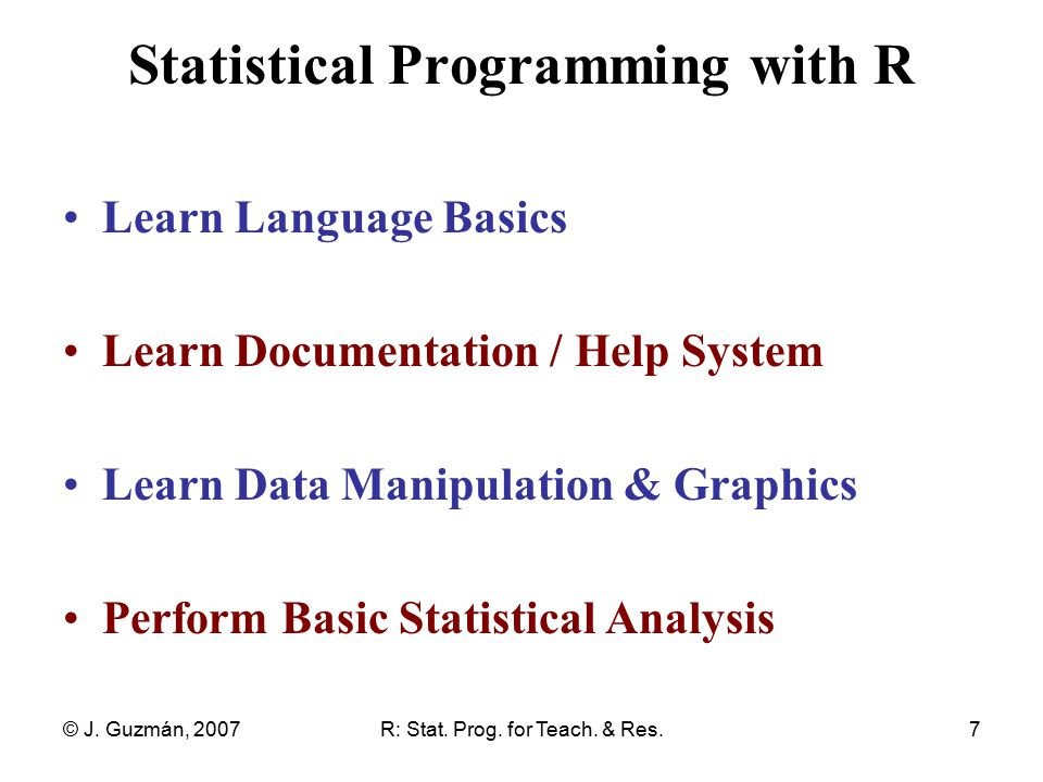 © J. Guzmán, 2007R: Stat. Prog. for Teach.