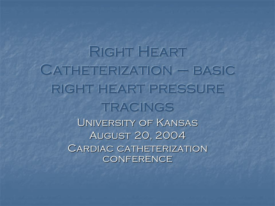 University of Kansas August 20, 2004 Cardiac catheterization conference