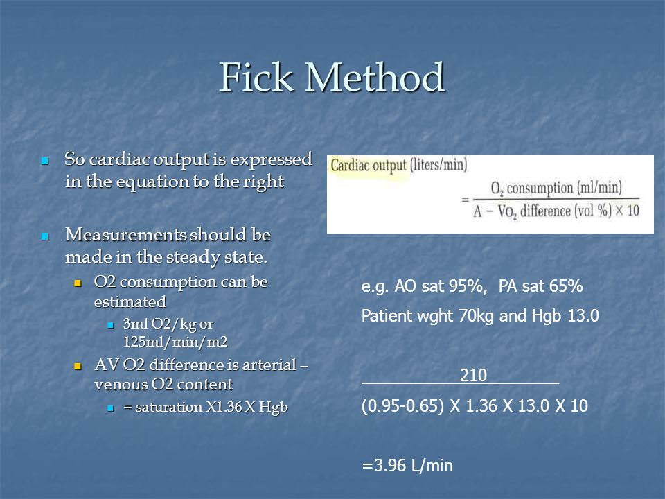 Fick Method So cardiac output is expressed in the equation to the right So cardiac output is expressed in the equation to the right Measurements shoul