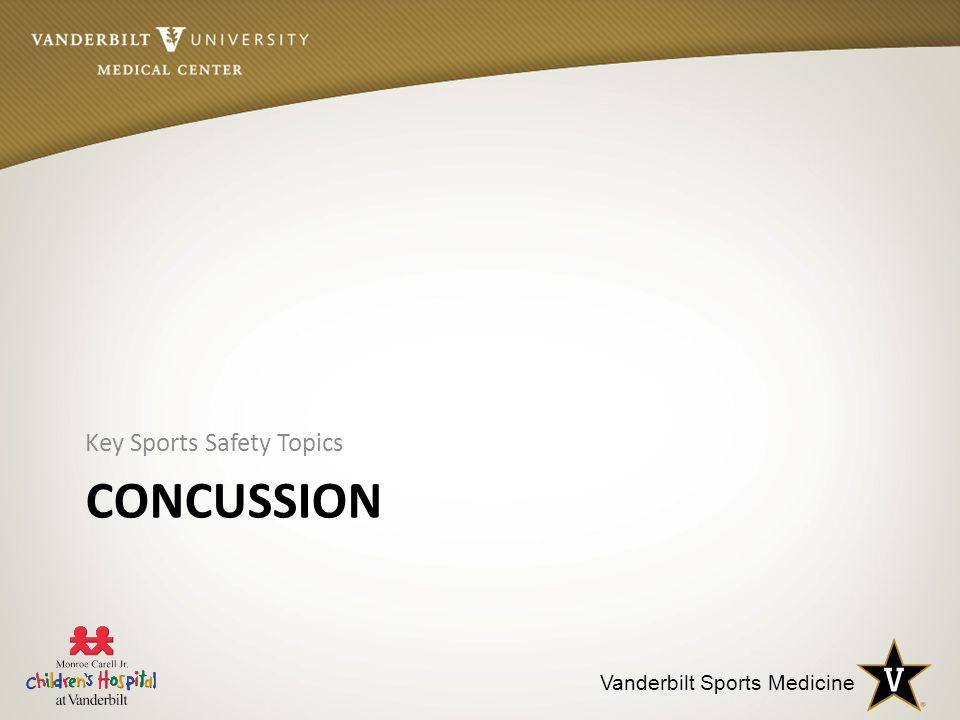 Vanderbilt Sports Medicine CONCUSSION Key Sports Safety Topics