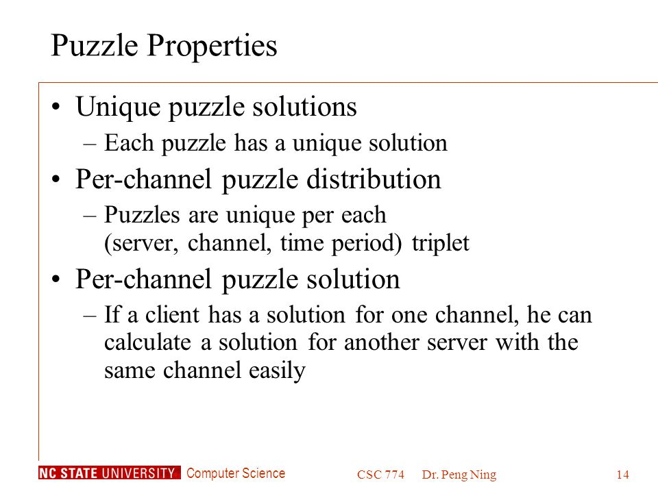 Computer Science CSC 774Dr. Peng Ning14 Puzzle Properties Unique puzzle solutions –Each puzzle has a unique solution Per-channel puzzle distribution –