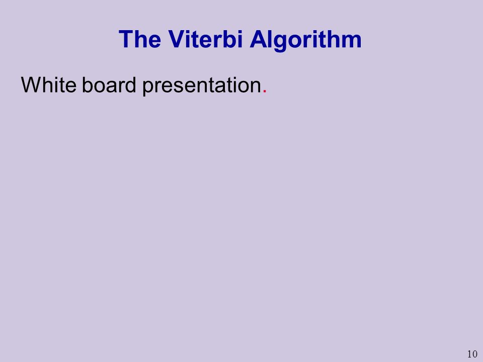 10 The Viterbi Algorithm White board presentation.