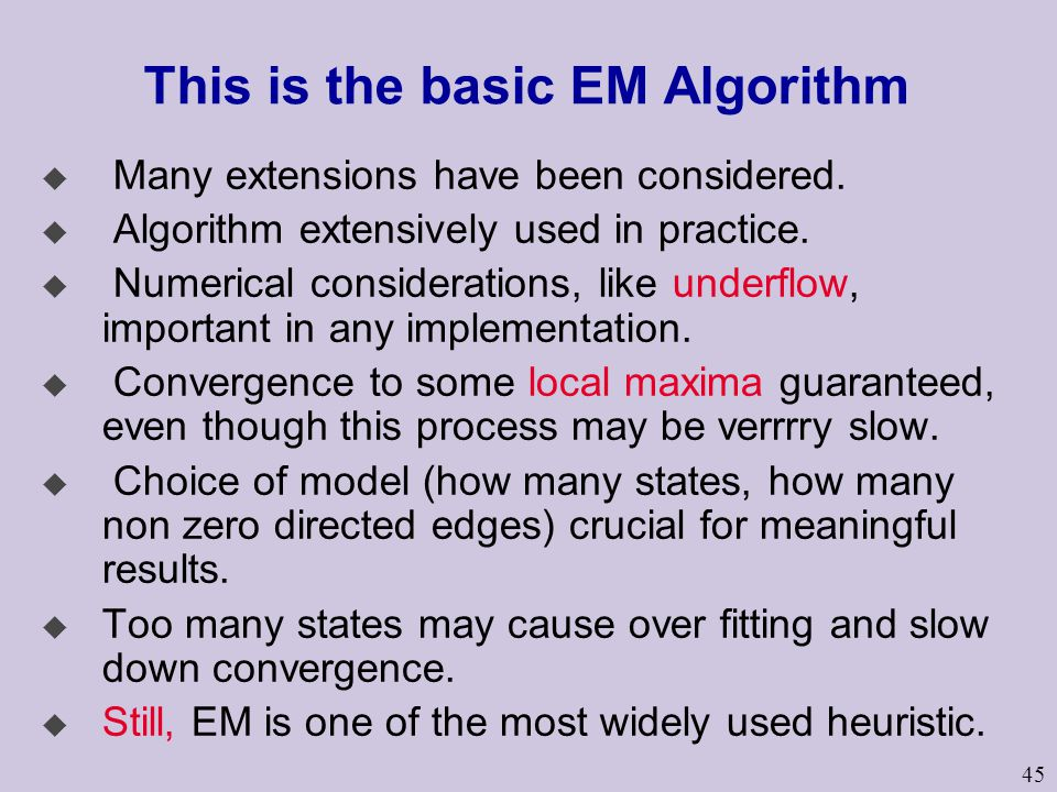 45 This is the basic EM Algorithm u Many extensions have been considered.