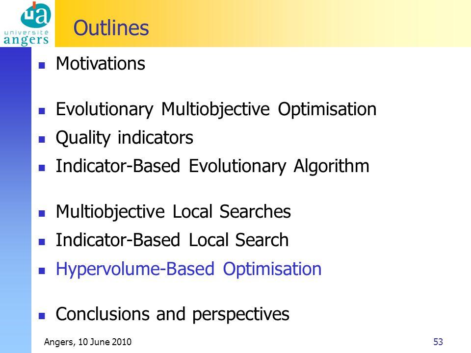 Angers, 10 June 201053 Outlines Motivations Evolutionary Multiobjective Optimisation Quality indicators Indicator-Based Evolutionary Algorithm Multiob