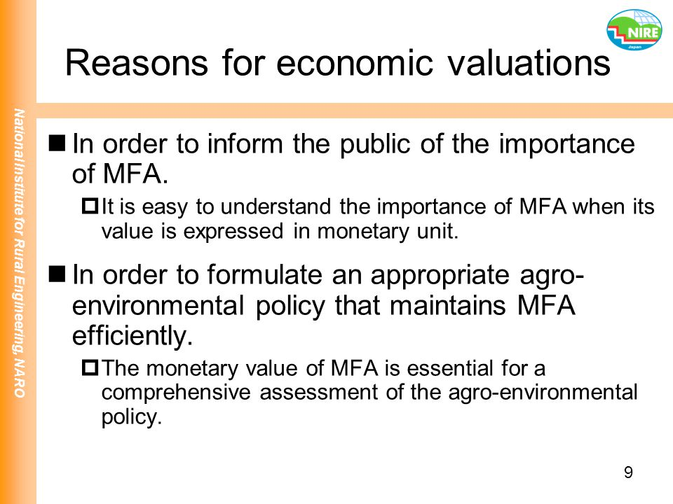 National Institute for Rural Engineering, NARO 9 Reasons for economic valuations In order to inform the public of the importance of MFA.  It is easy