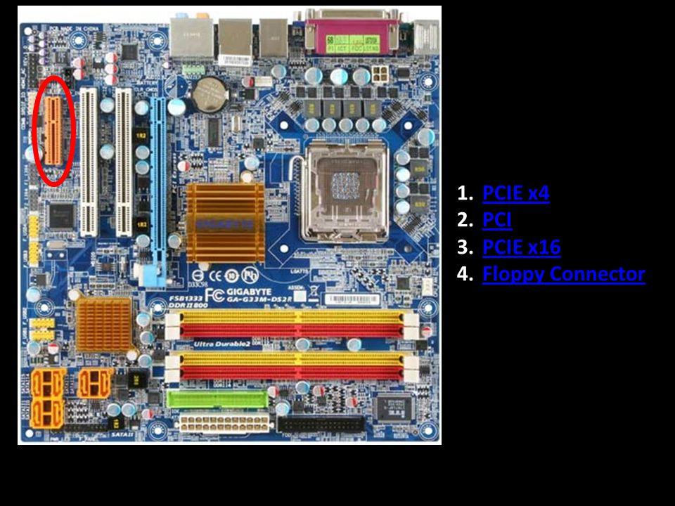 1.PCIE x4PCIE x4 2.PCIPCI 3.PCIE x16PCIE x16 4.Floppy ConnectorFloppy Connector
