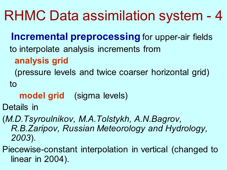 The data assimilation system consists of following program units: Observations quality control; Surface data analysis; Upper-air analysis; Sea-surface temperature; Incremental preprocessnig; Atmospheric forecast model; Postprocessing.