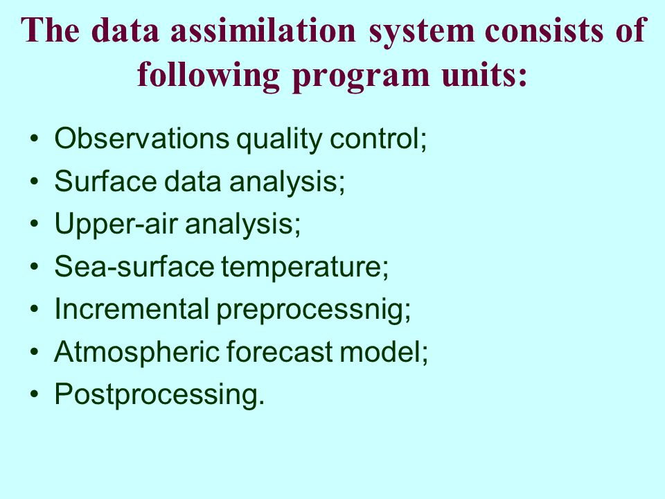 The data assimilation system consists of following program units: Observations quality control; Surface data analysis; Upper-air analysis; Sea-surface