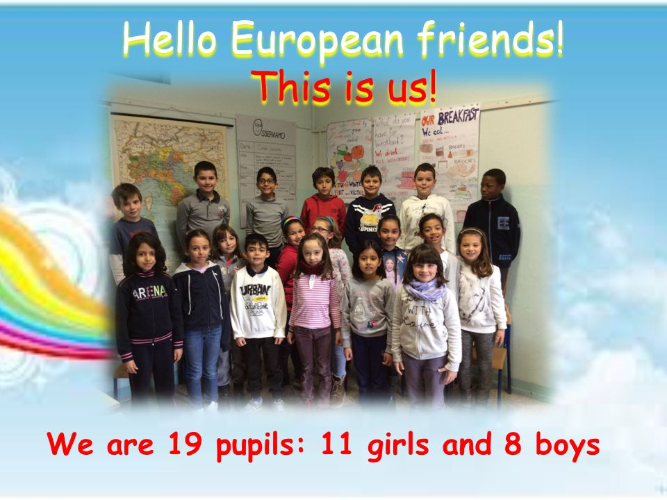 Hello European friends! This is us! We are 19 pupils: 11 girls and 8 boys