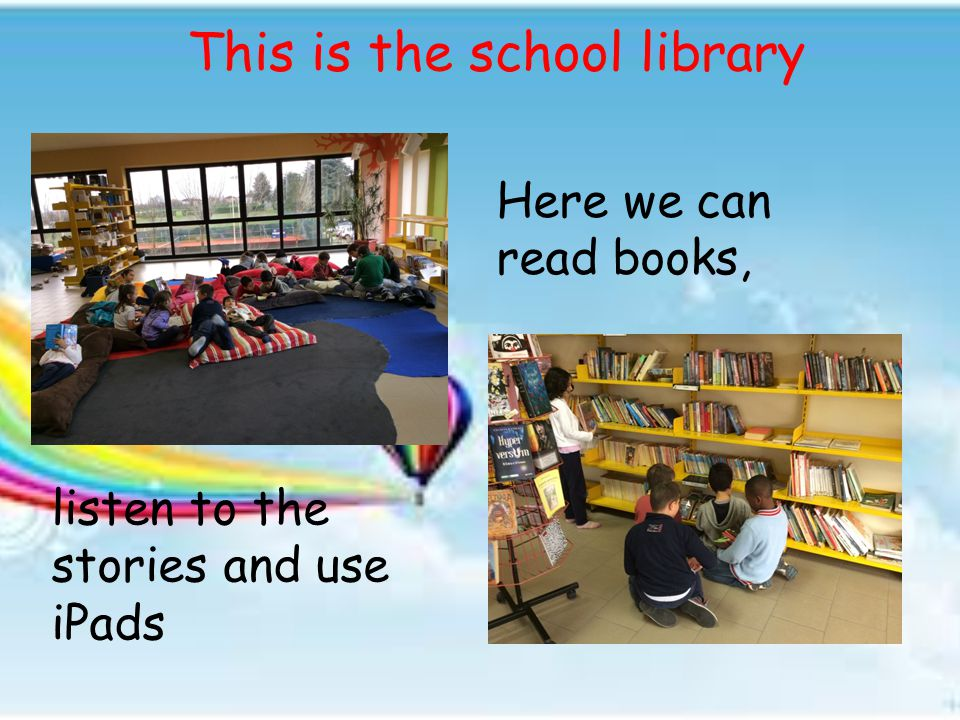 This is the school library Here we can read books, listen to the stories and use iPads