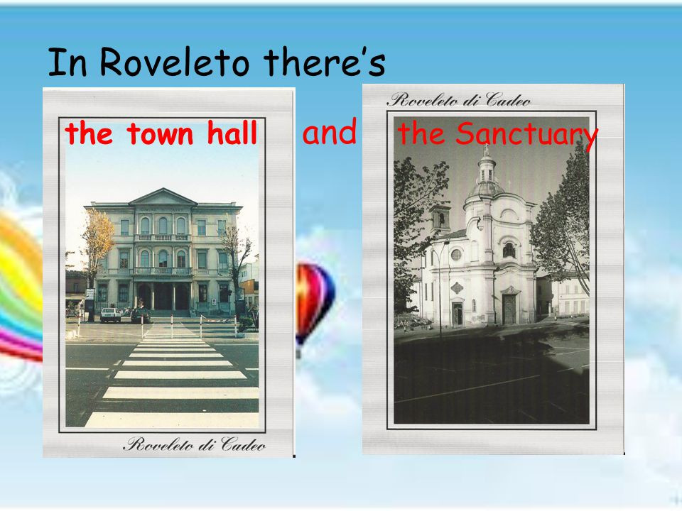 In Roveleto there's the Sanctuarythe town hall and