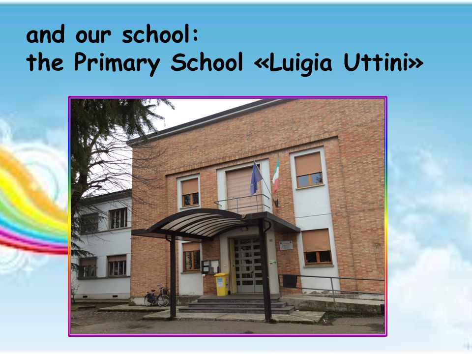 and our school: the Primary School «Luigia Uttini»
