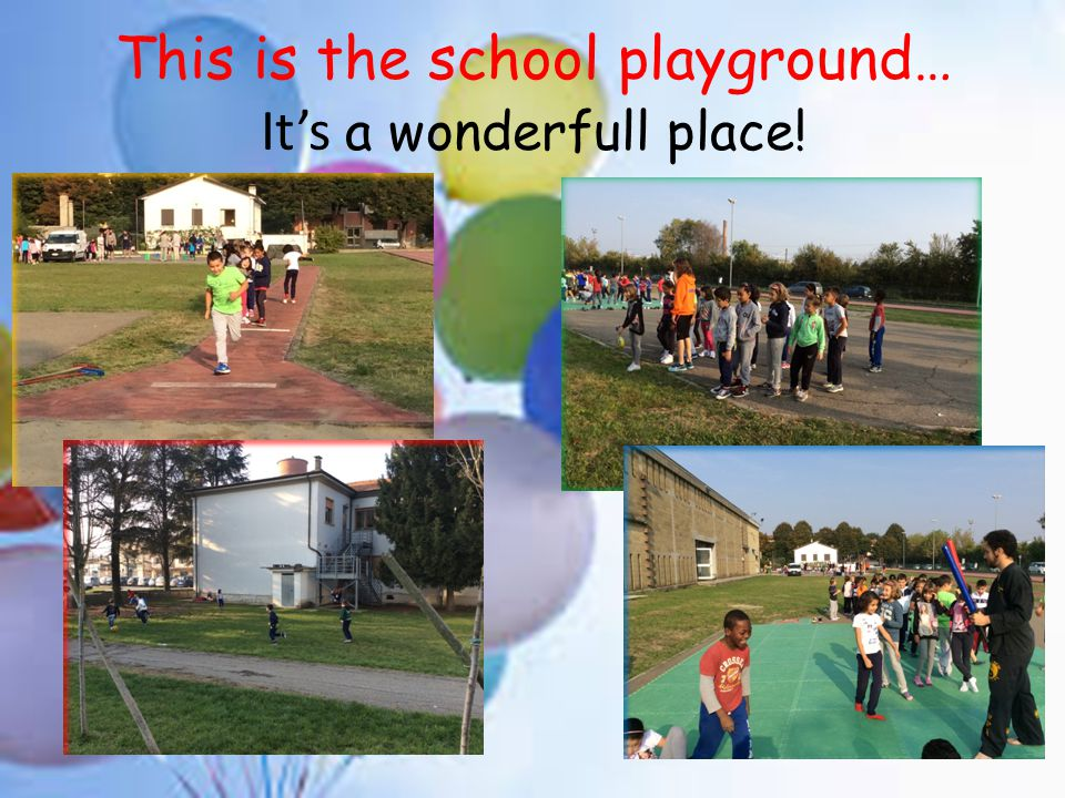 This is the school playground… It's a wonderfull place!