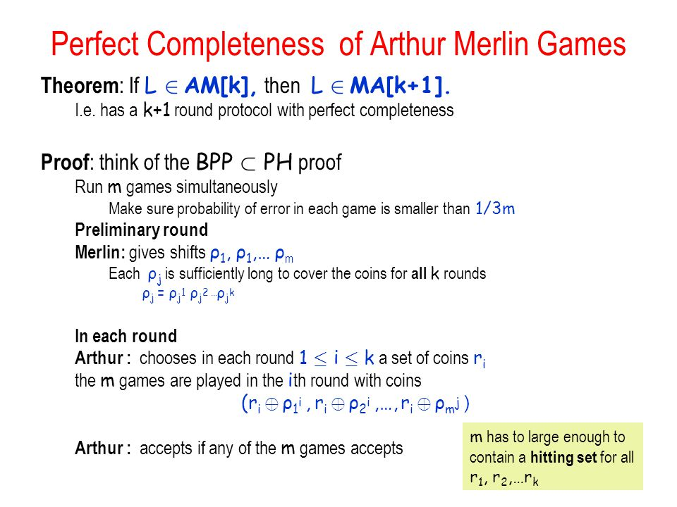 Perfect Completeness of Arthur Merlin Games Theorem : If L 2 AM[k], then L 2 MA[k+1].