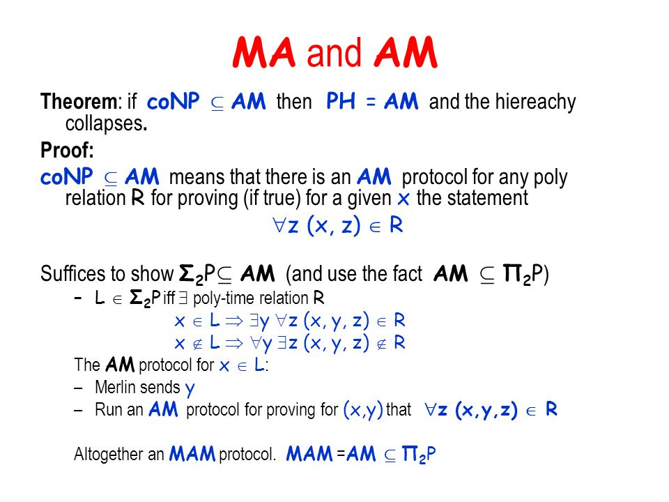MA and AM Theorem : if coNP µ AM then PH = AM and the hiereachy collapses.