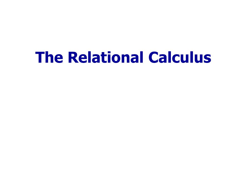 Chapter Outline Relational Calculus  Tuple Relational Calculus  Domain Relational Calculus Slide 6b-2