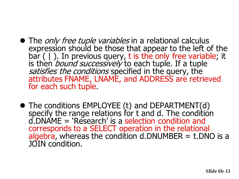 The only free tuple variables in a relational calculus expression should be those that appear to the left of the bar ( | ). In previous query, t is th
