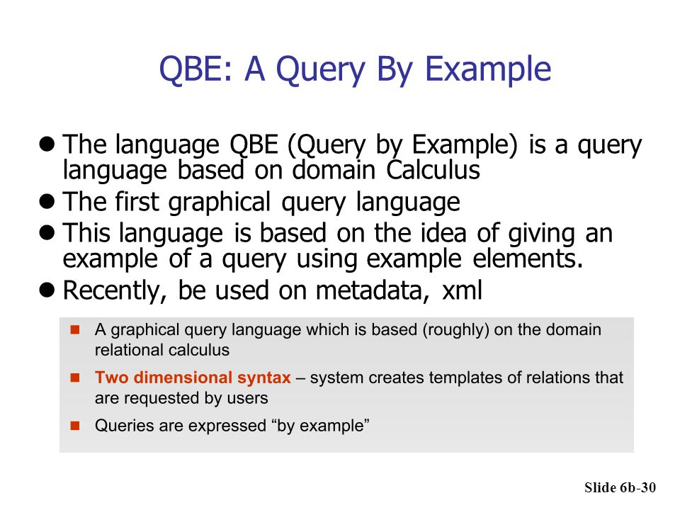 QBE: A Query By Example The language QBE (Query by Example) is a query language based on domain Calculus The first graphical query language This langu