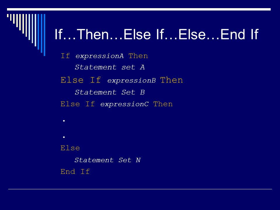 If…Then…Else If…Else…End If If expressionA Then Statement set A Else If expressionB Then Statement Set B Else If expressionC Then..