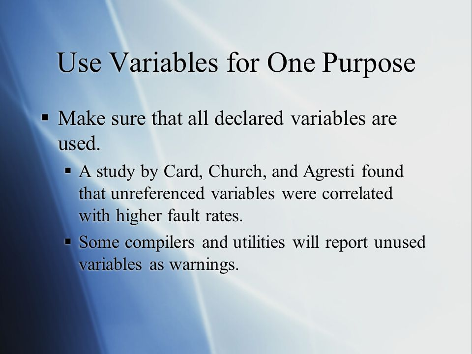 Use Variables for One Purpose  Make sure that all declared variables are used.