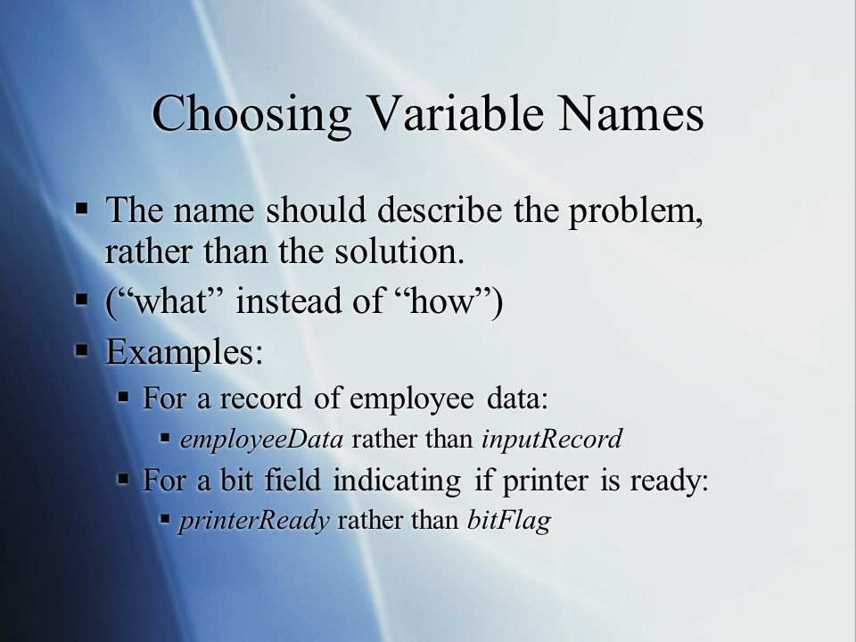 Choosing Variable Names  The name should describe the problem, rather than the solution.