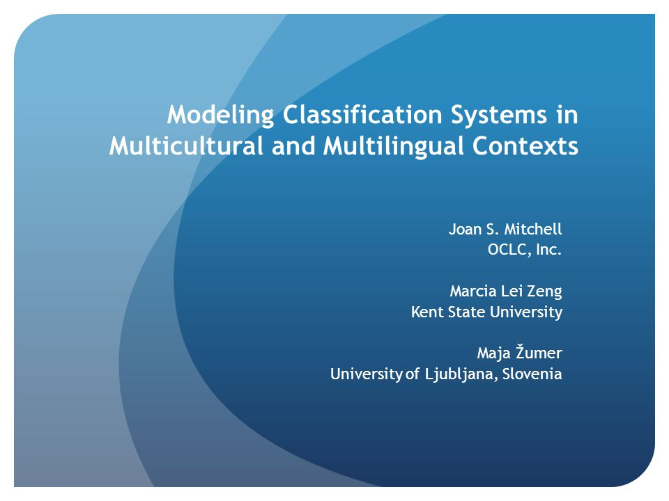 Modeling Classification Systems in Multicultural and Multilingual Contexts Joan S.