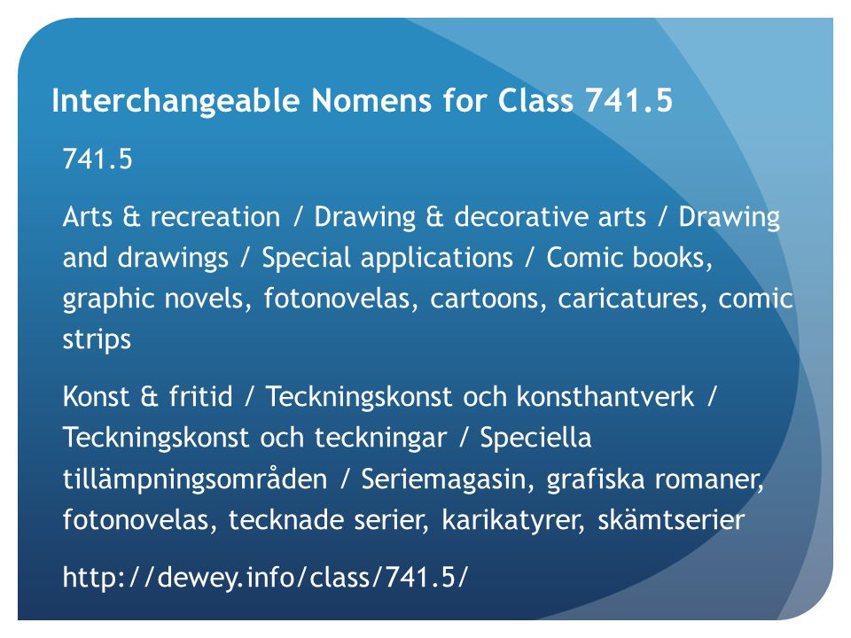 Interchangeable Nomens for Class 741.5 741.5 Arts & recreation / Drawing & decorative arts / Drawing and drawings / Special applications / Comic books