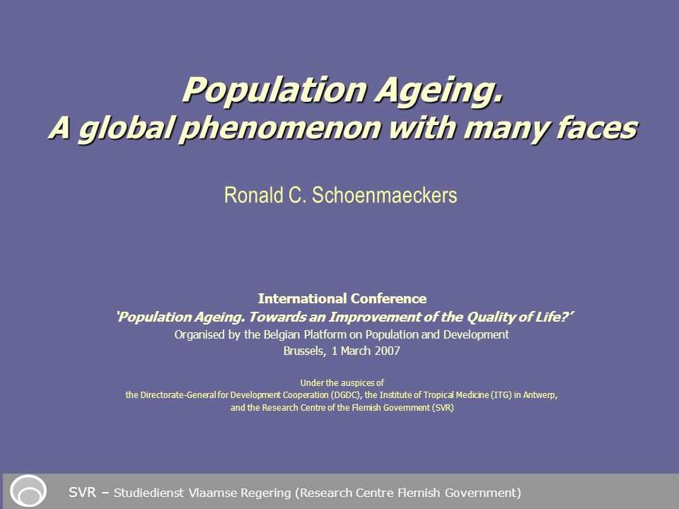 International Conference 'Population Ageing. Towards an Improvement of the Quality of Life?' Organised by the Belgian Platform on Population and Devel