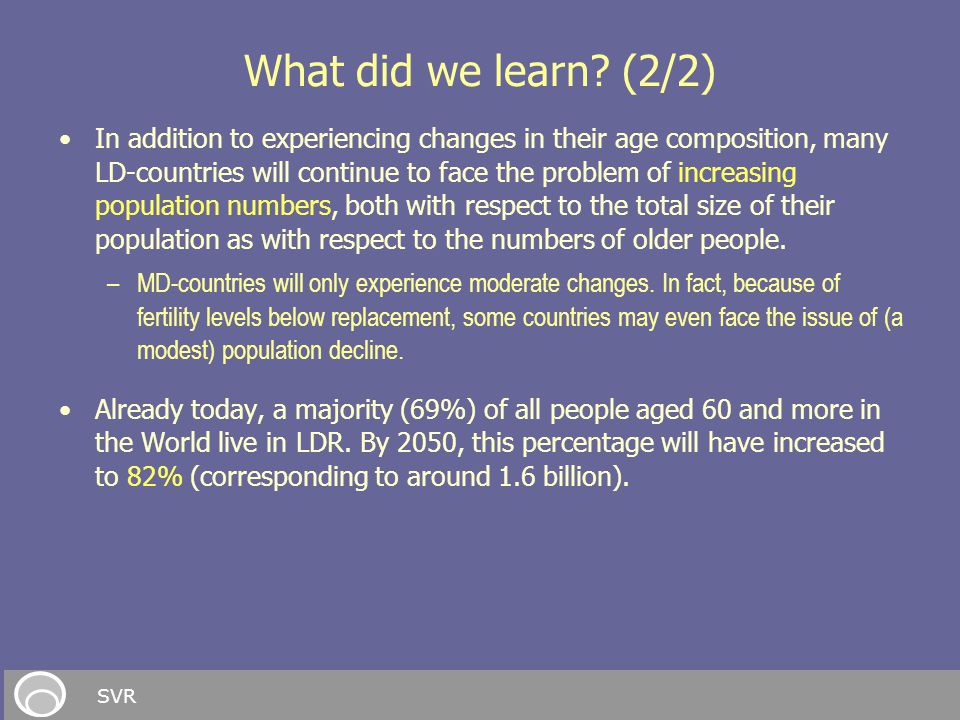 What did we learn? (2/2) In addition to experiencing changes in their age composition, many LD-countries will continue to face the problem of increasi