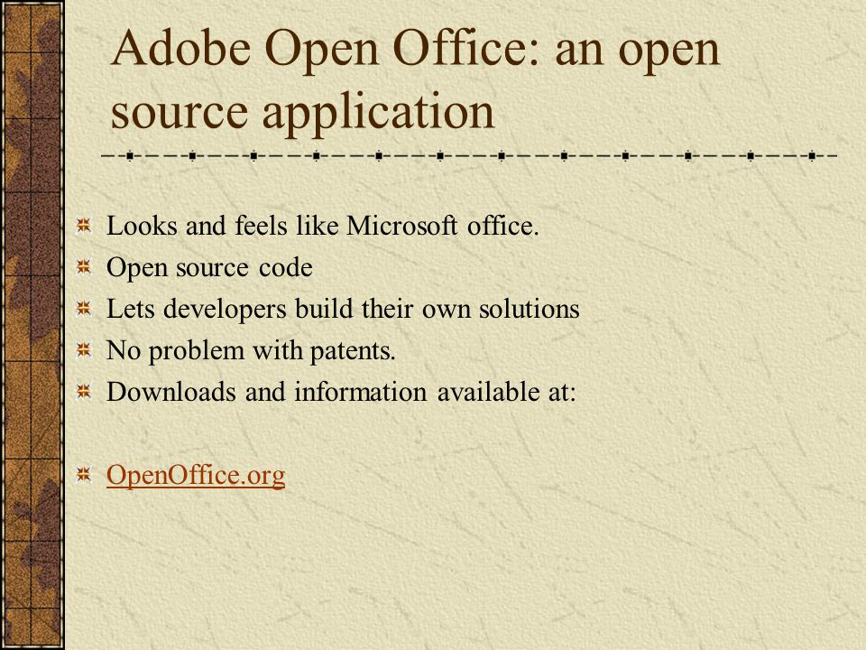 Adobe Open Office: an open source application Looks and feels like Microsoft office.