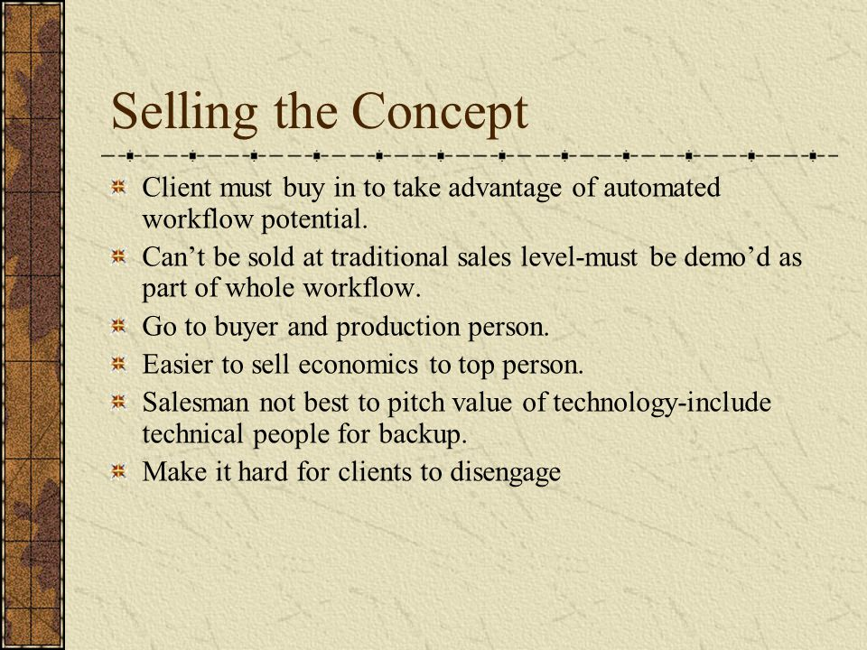 Selling the Concept Client must buy in to take advantage of automated workflow potential.