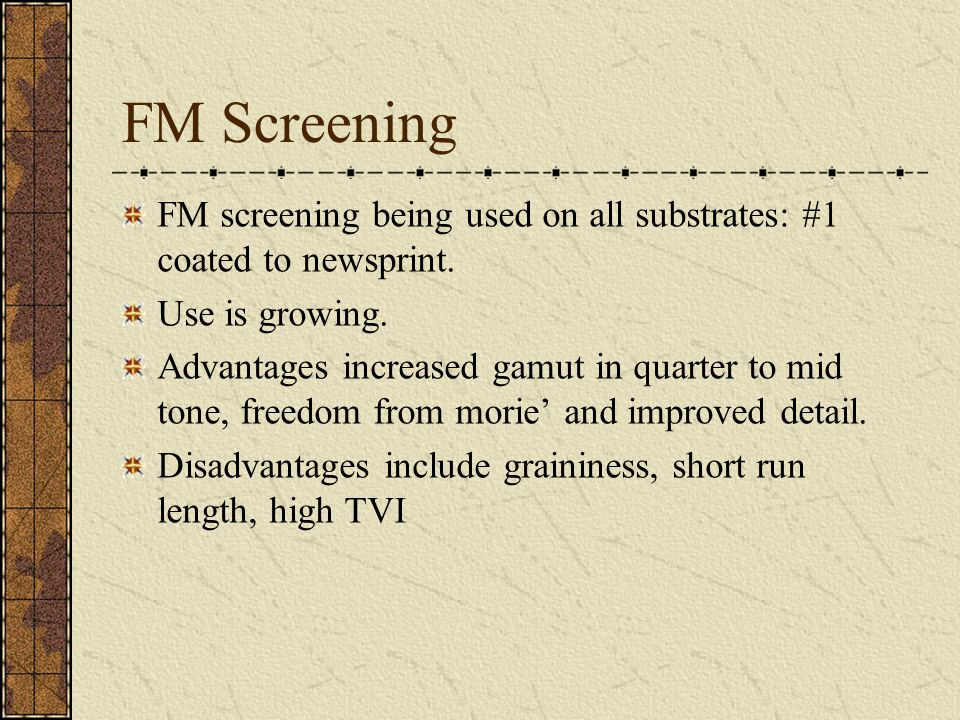 FM Screening FM screening being used on all substrates: #1 coated to newsprint.