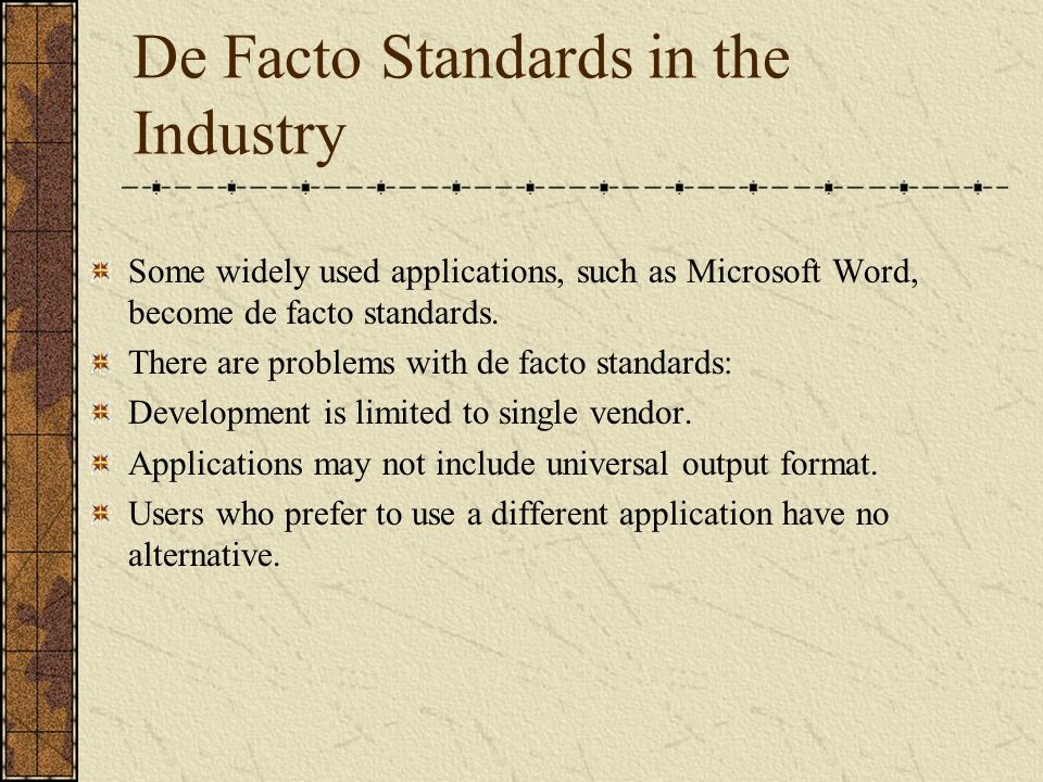 De Facto Standards in the Industry Some widely used applications, such as Microsoft Word, become de facto standards.