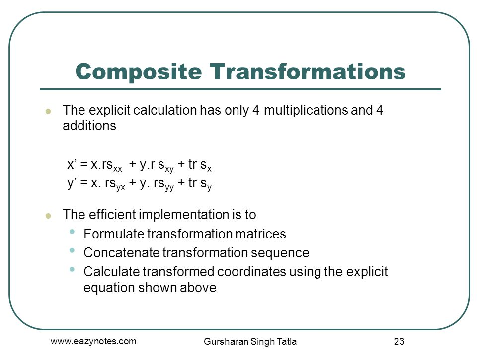Composite Transformations The explicit calculation has only 4 multiplications and 4 additions x' = x.rs xx + y.r s xy + tr s x y' = x. rs yx + y. rs y