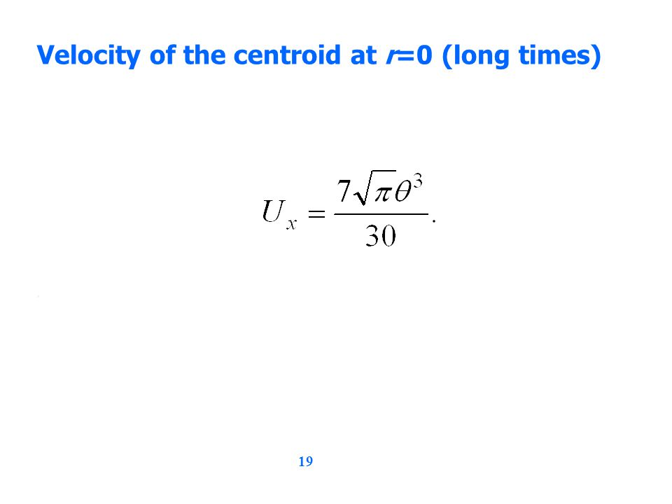 19 Velocity of the centroid at r=0 (long times),