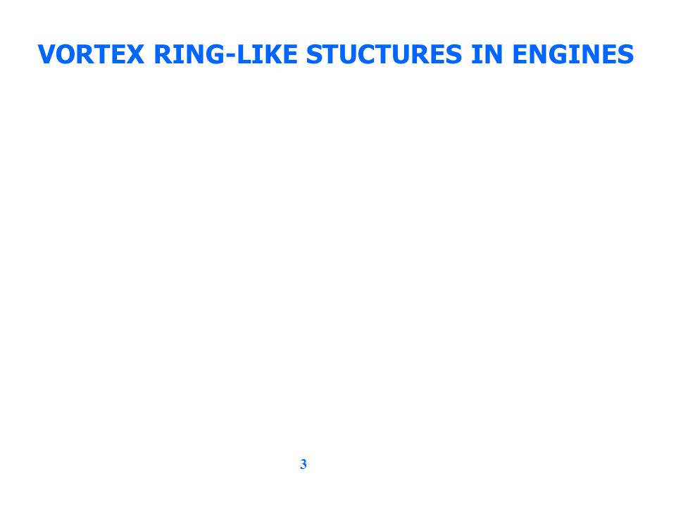 3 VORTEX RING-LIKE STUCTURES IN ENGINES